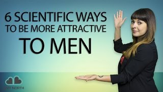 6 Scientific Ways to Be More Attractive to Men (3 is WEIRD)