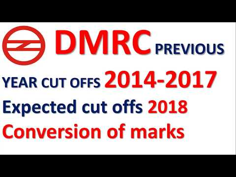 DMRC Previous years cut off 2015-2017 l DMRC 2018 Expected Cut off l Conversion of marks