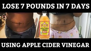 HOW I LOST 7 POUNDS IN 7 DAYS USING APPLE CIDER VINEGAR