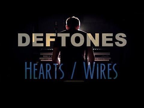 Deftones - Hearts / Wires (cover by Evolution of Music)