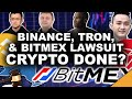 Binance, TRON, & BitMex Lawsuit  Is Crypto Finished?