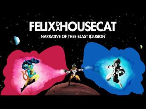 Felix Da Housecat - Turn Off the Television   Narrative of Thee Blast Illusion
