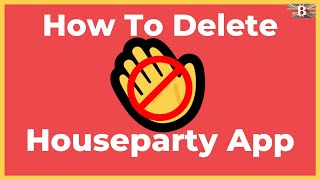 How to Delete HouseParty App (iPhone & Android)