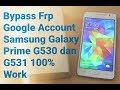 Cara Bypass Frp Google Account Samsung Galaxy Prime G530 G531