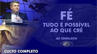 Culto Completo - Fé, tudo é possível ao crê - Ap. Edmilson - IECG