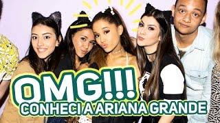 Conheci Ariana Grande + show