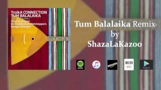 ShazaLaKazoo Remix - Tum Balalaika (Official Audio)