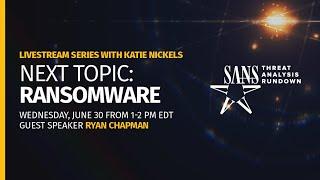 SANS Threat Analysis Rundown - Ransomware with guest speaker Ryan Chapman