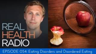 Real health radio 054: eating disorders and disordered