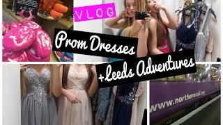 VLOG: Prom Dress Shopping + Adventures in Leeds
