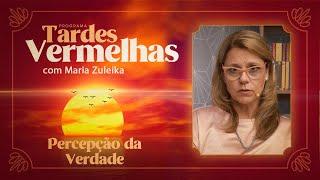 Percepção da Verdade   Tardes Vermelhas   Maria Zuleika   IPP TV