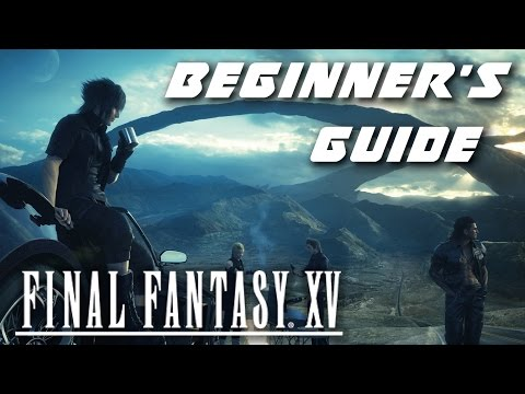"Final Fantasy 15 - Beginner's Guide ""Things I WISH I knew when I started"""