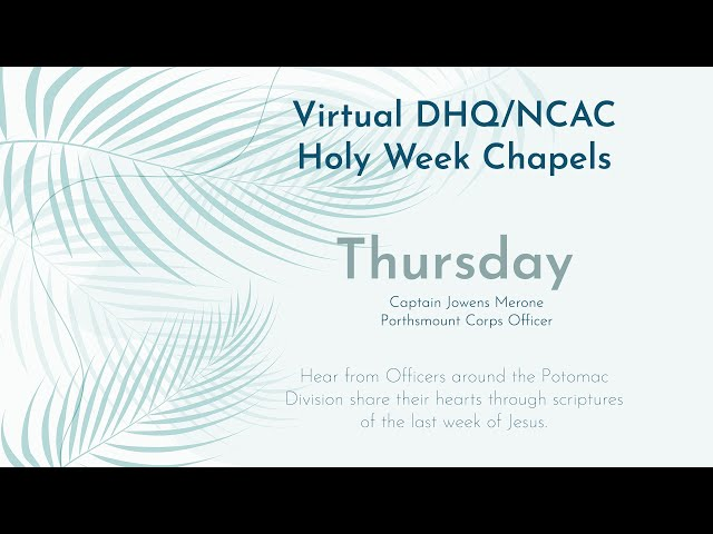 DHQ/NCAC Holy Week Chapels - Thursday Devotional.