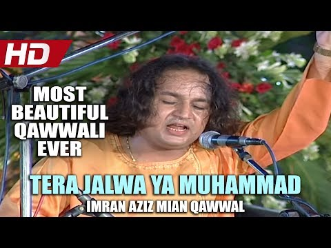 MOST BEAUTIFUL QAWWALI EVER - TERA JALWA YA MUHAMMAD - IMRAN AZIZ MIAN QAWWAL - OFFICIAL HD VIDEO