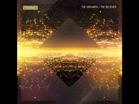 Common - The Believer (feat. John Legend) (The Dreamer/The Believer 2011)
