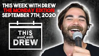 This Week With Drew The Monday Edition - September 7th, 2020