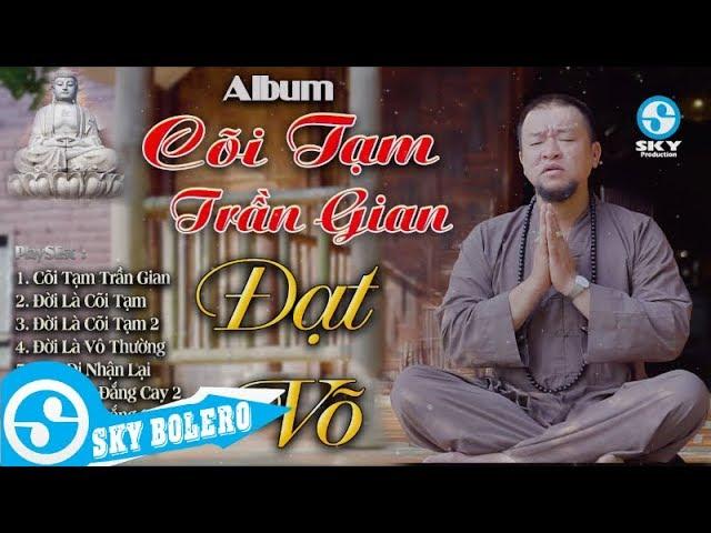 Lk Cõi Tạm Trần Gian - ĐẠT VÕ hát nhạc đạo hay nhất, mới nhất 2019 Nghe Mà Quên Đi Sự Đời