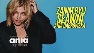 Zanim byli sławni | Ania Dąbrowska