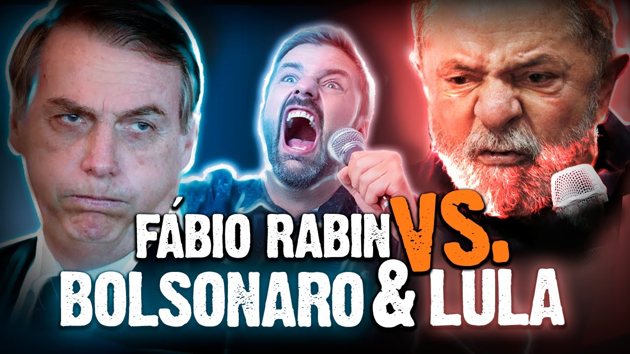 Fábio Rabin vs Bolsonaro e Lula