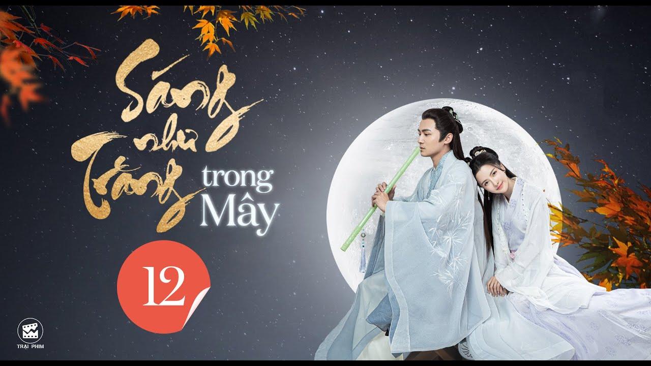 SÁNG NHƯ TRĂNG TRONG MÂY - Tập 12   Phim Bộ Cổ Trang Mới Nhất 2021