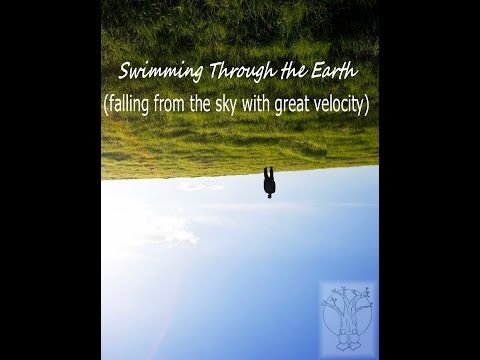 Swimming Through the Earth falling from the sky with great velocity