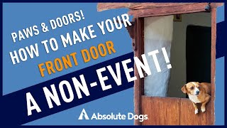 Paws and Doors! How to Make Your Front Door A Non Event!