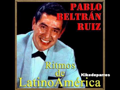 Pablo Beltran Ruiz Mix GRANDES EXITOS