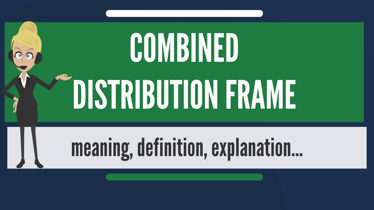 What is COMBINED DISTRIBUTION FRAME? What does COMBINED DISTRIBUTION ...