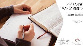 O GRANDE MANDAMENTO - Marcos 12:28-34 | Thiago Dias
