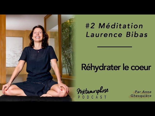#2 Méditation - Laurence Bibas : Réhydrater le coeur