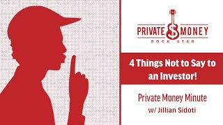 4 Things Not to Say to Investors | Private Money Minute with Jillian Sidoti