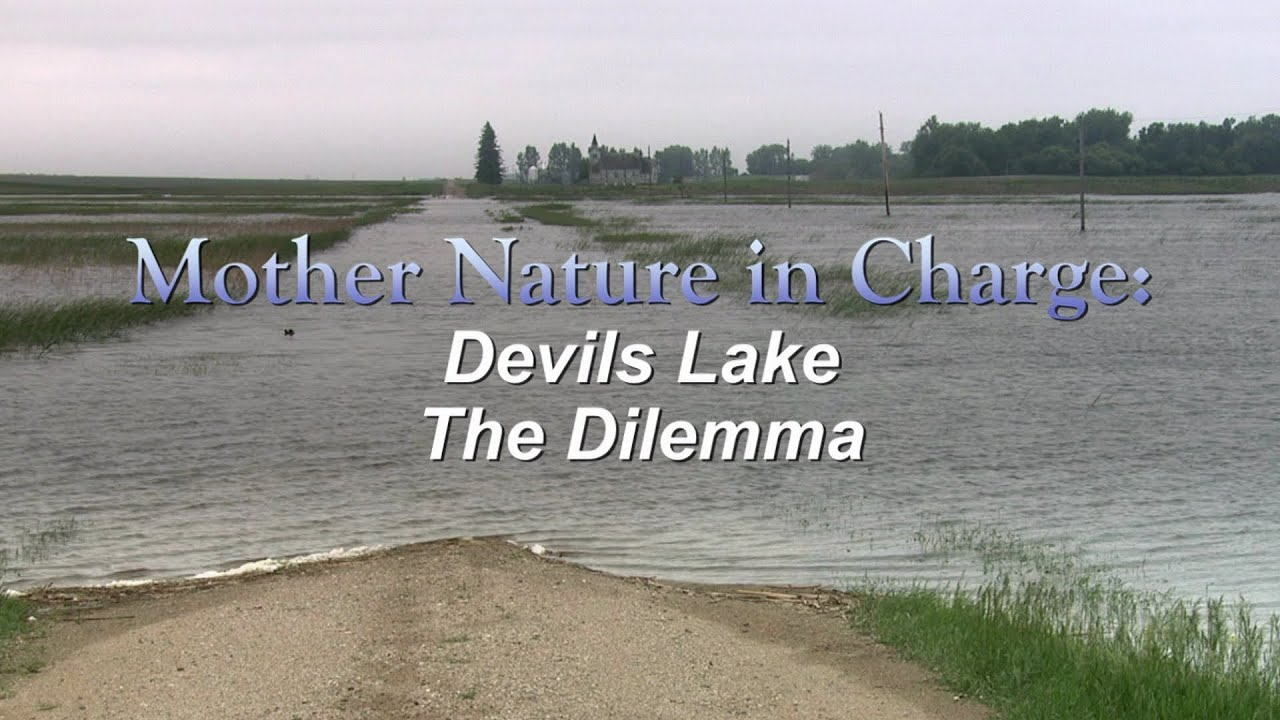 Devils Lake Nd >> Mother Nature In Charge Devils Lake The Dilemma