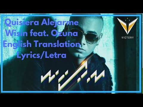 Wisin - Quisiera Alejarme feat. Ozuna | English Translation/Letra
