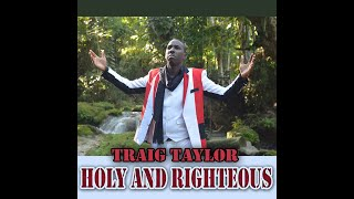 Watch Traig Taylor Holy And Righteous video