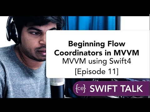 Swift Talk | Beginning Flow Coordinators in MVVM | Advanced MVVM using Swift4 [Episode 11]