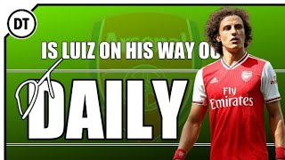 DT DAILY | DAVID LUIZ'S TIME AT ARSENAL COULD BE OVER ALREADY