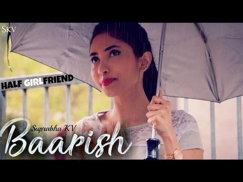 BAARISH - Half Girlfriend | Female Version by Suprabha KV