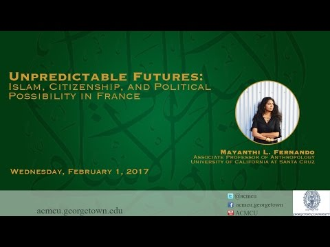 """Unpredictable Futures: Islam, Citizenship, & Political Possibility in France"" w/ Mayanthi Fernando"