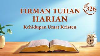 """Firman Tuhan Harian - """"Engkau Harus Mengesampingkan Berkat Status dan Memahami Kehendak Tuhan untuk Memberikan Keselamatan kepada Manusia"""" - Kutipan 326"""