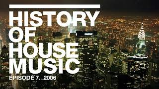 History of House Music - Episode 7 - 2006