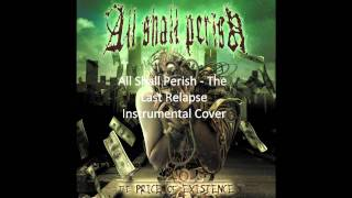All Shall Perish - The Last Relapse (Full Instrumental Cover)