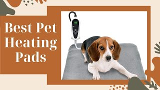 Best Pet Heating Pads 2021(Heated Dog Beds to Keep Your Pup Super Cozy)