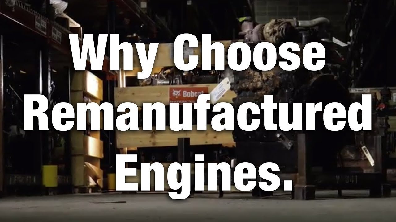 Bobcat Remanufactured Engines vs  Refurbished Engines