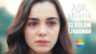 Aşk Ağlatır 13. Bölüm 1. Fragman