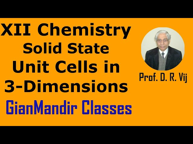 XII Chemistry | Solid State | Unit Cells in 3-Dimensions by Gaurav Sir