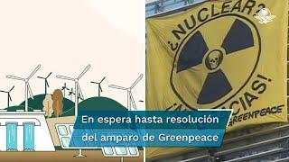 Ante el amparo promovido por Greenpeace, un juez ordenó suspender el programa porque se opone al fomento al empleo de energías renovables y disminución de contaminantes del sector energético