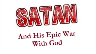 Satan (Part 21) - The Epic War: Satan Spreads Heresy in the Early Churches