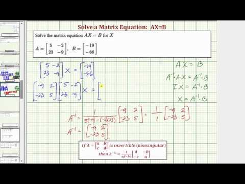 Ex 1: Solve the Matrix Equation AX=B (2x2)