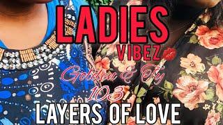 Ladies Vibez :103- Layers Of Love