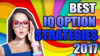 BEST IQ OPTION STRATEGIES 2017 - BINARY OPTIONS TUTORIAL, TRADING WITH IQ OPTIONS STRATEGY